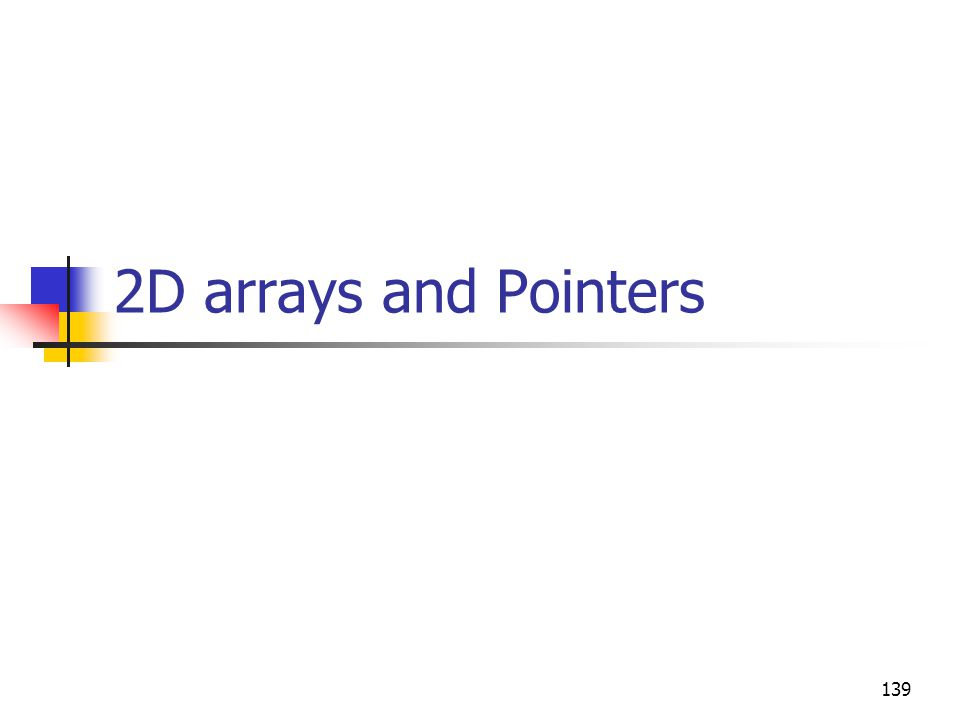 2D arrays and Pointers 139