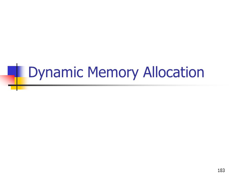 Dynamic Memory Allocation 183