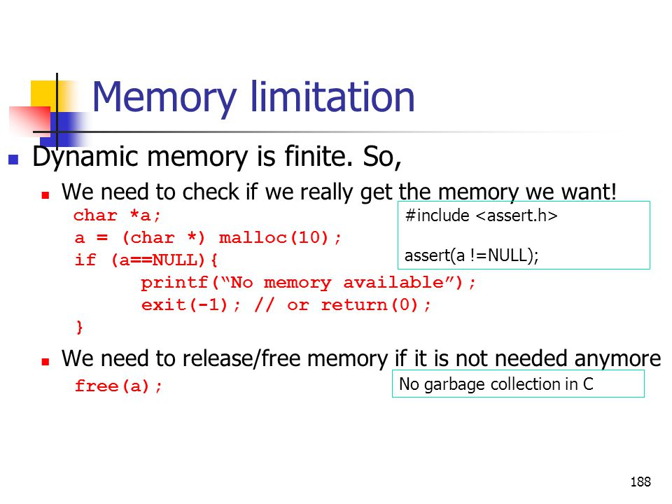 Memory limitation Dynamic memory is finite.