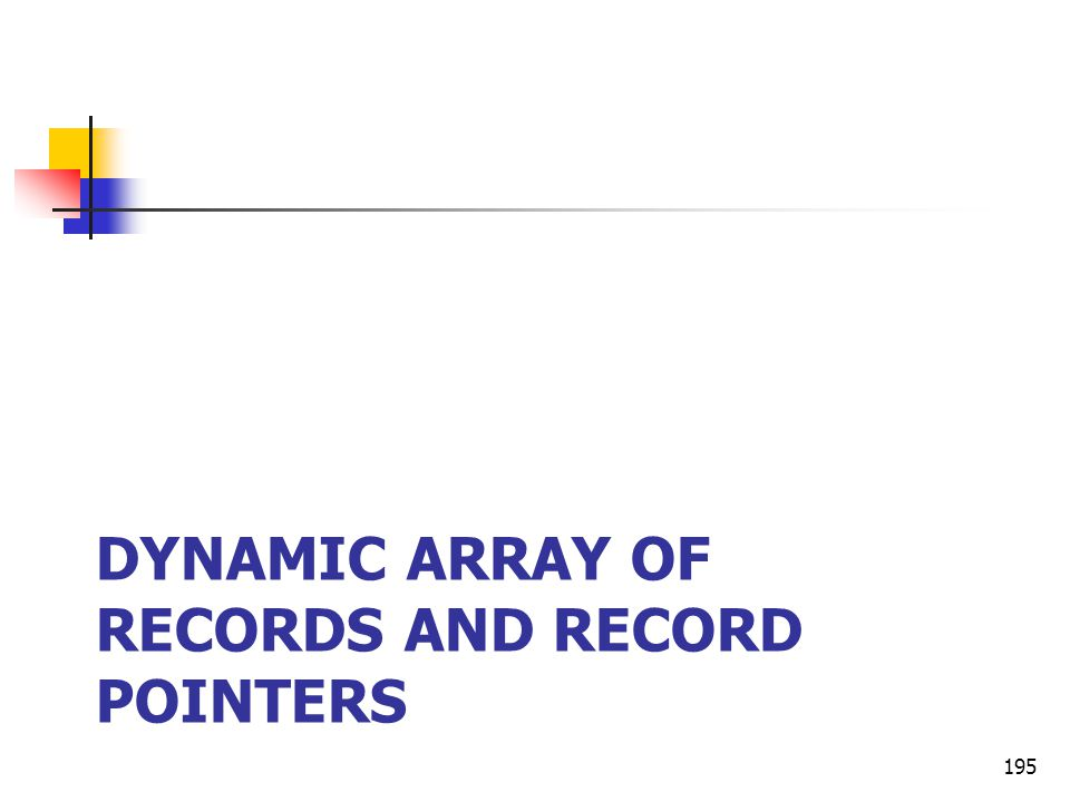 DYNAMIC ARRAY OF RECORDS AND RECORD POINTERS 195