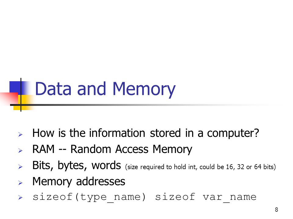 Data and Memory  How is the information stored in a computer.