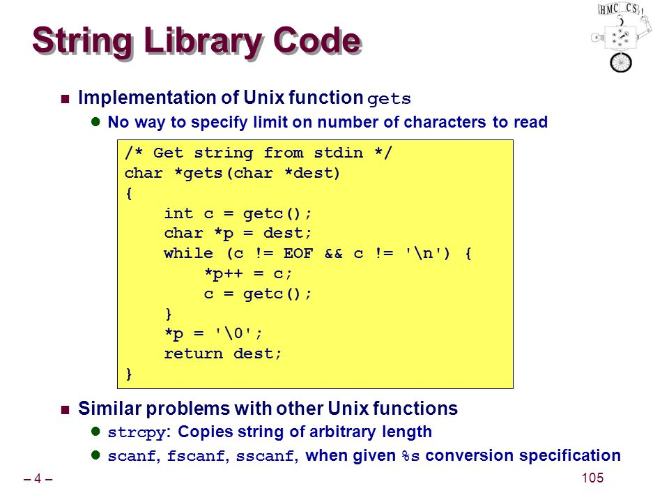 – 4 – 105 String Library Code Implementation of Unix function gets No way to specify limit on number of characters to read Similar problems with other