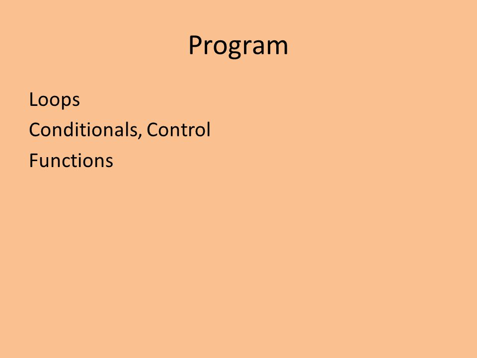 Program Loops Conditionals, Control Functions