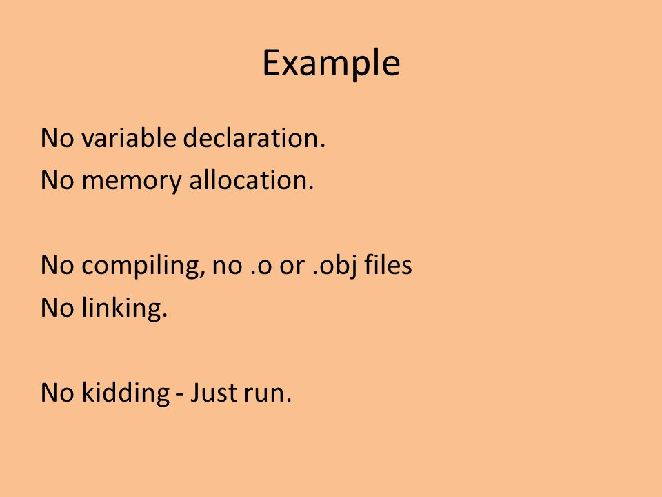Example No variable declaration. No memory allocation.