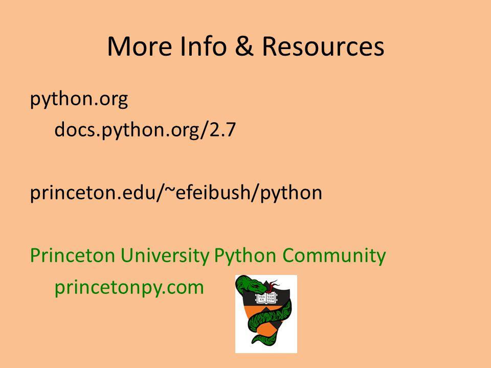 More Info & Resources python.org docs.python.org/2.7 princeton.edu/~efeibush/python Princeton University Python Community princetonpy.com