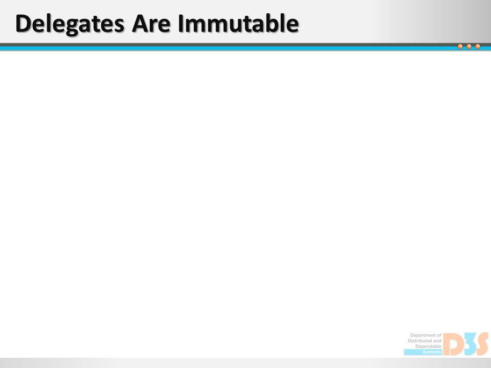 Delegates Are Immutable