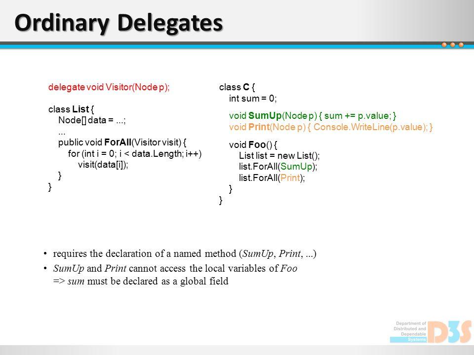 Ordinary Delegates class C { int sum = 0; void SumUp(Node p) { sum += p.value; } void Print(Node p) { Console.WriteLine(p.value); } void Foo() { List