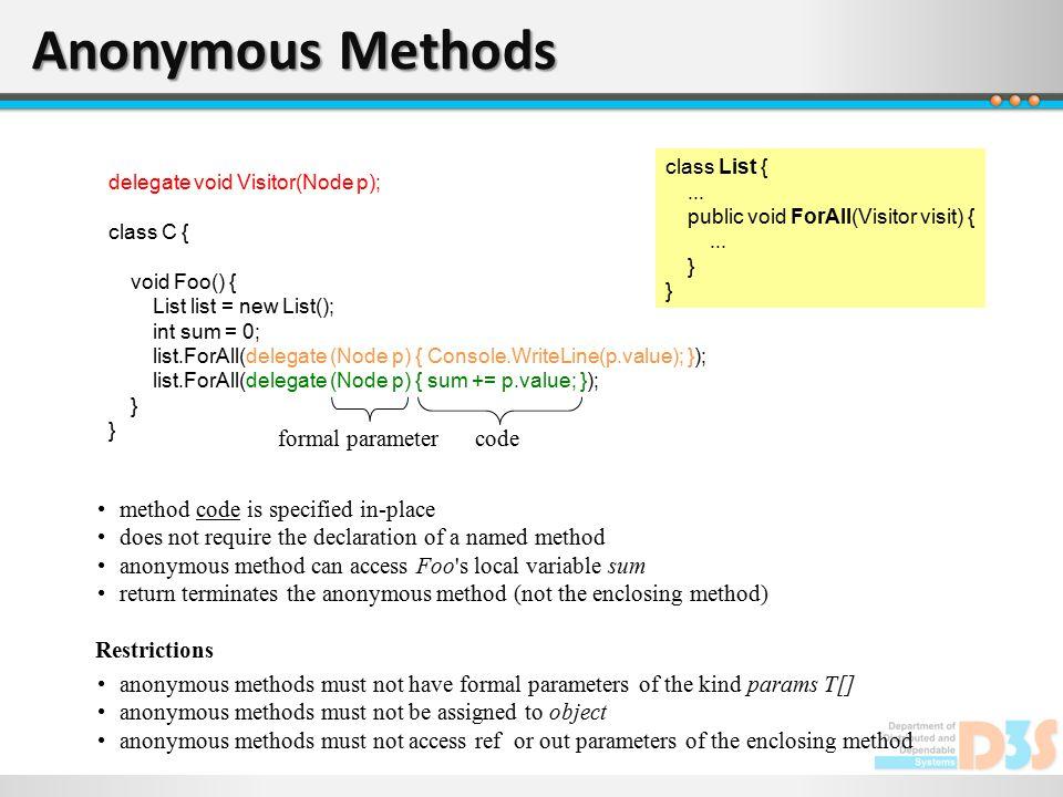 Anonymous Methods delegate void Visitor(Node p); class C { void Foo() { List list = new List(); int sum = 0; list.ForAll(delegate (Node p) { Console.W