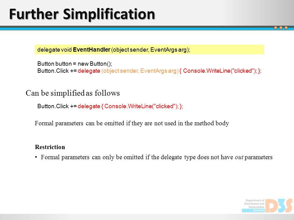 Further Simplification Button button = new Button(); Button.Click += delegate (object sender, EventArgs arg) { Console.WriteLine(