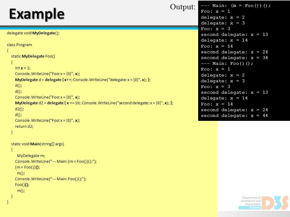 Example delegate void MyDelegate(); class Program { static MyDelegate Foo() { int x = 1; Console.WriteLine(