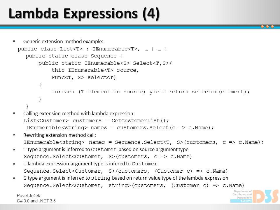 Pavel Ježek C# 3.0 and.NET 3.5 Lambda Expressions (4) Generic extension method example: public class List : IEnumerable, … { … } public static class S