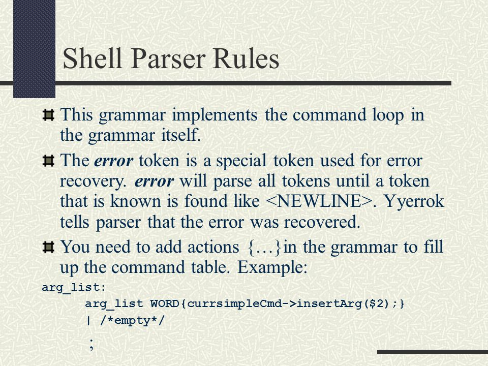 Shell Parser Rules This grammar implements the command loop in the grammar itself. The error token is a special token used for error recovery. error w