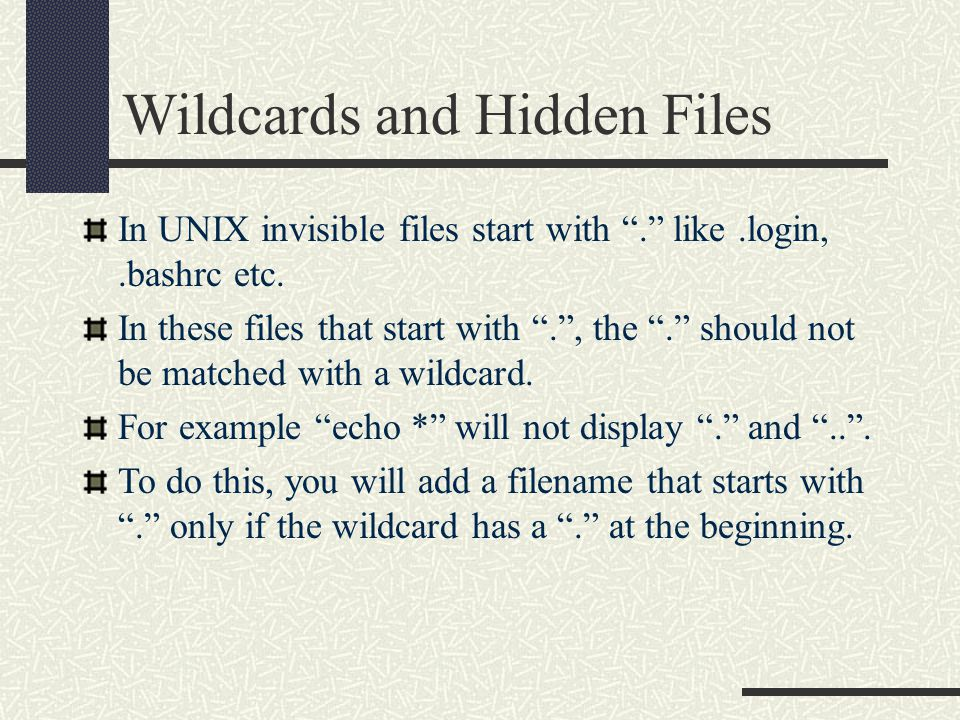 Wildcards and Hidden Files In UNIX invisible files start with . like.login,.bashrc etc.