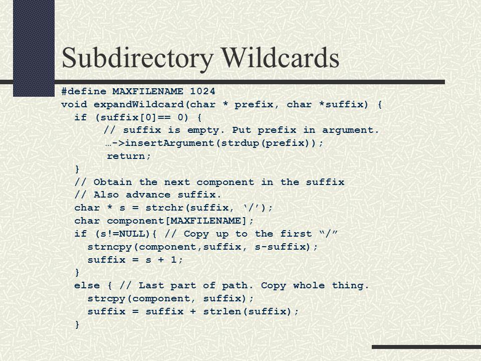 Subdirectory Wildcards #define MAXFILENAME 1024 void expandWildcard(char * prefix, char *suffix) { if (suffix[0]== 0) { // suffix is empty.