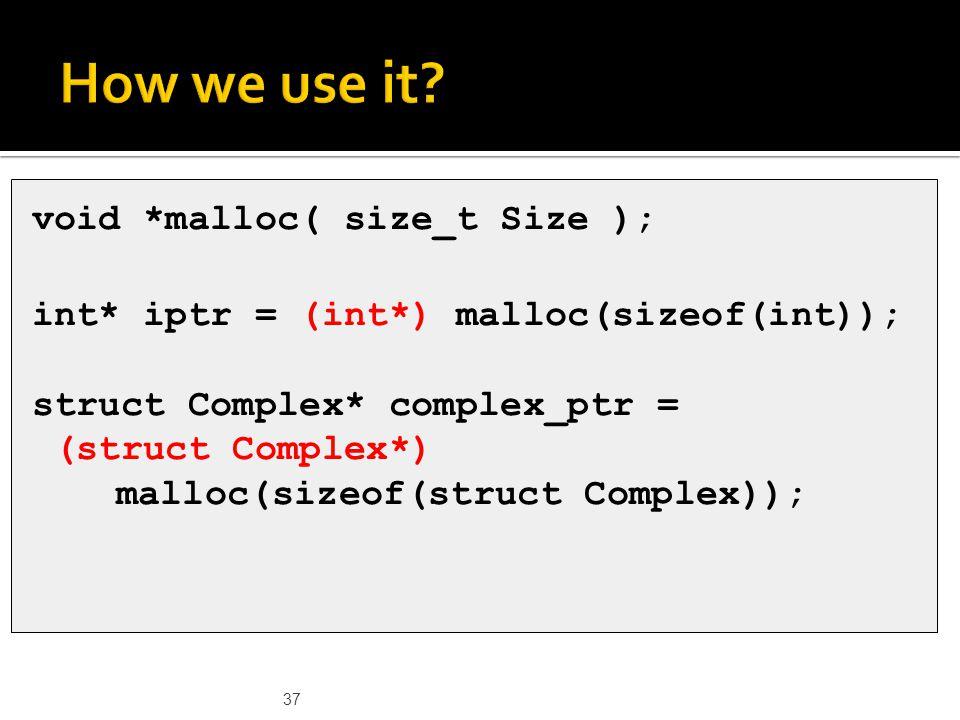 37 void *malloc( size_t Size ); int* iptr = (int*) malloc(sizeof(int)); struct Complex* complex_ptr = (struct Complex*) malloc(sizeof(struct Complex));