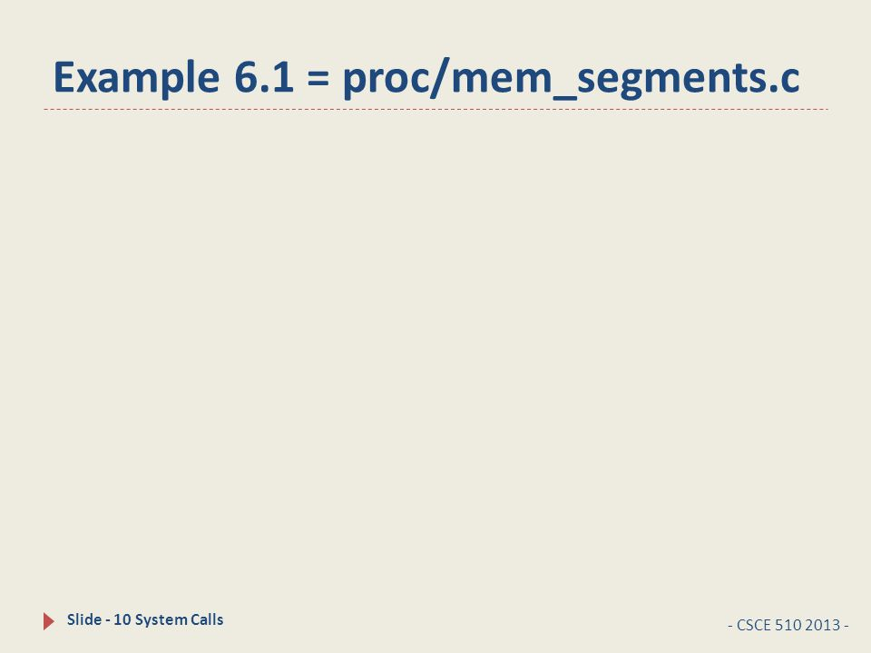 Example 6.1 = proc/mem_segments.c - CSCE 510 2013 - Slide - 10 System Calls