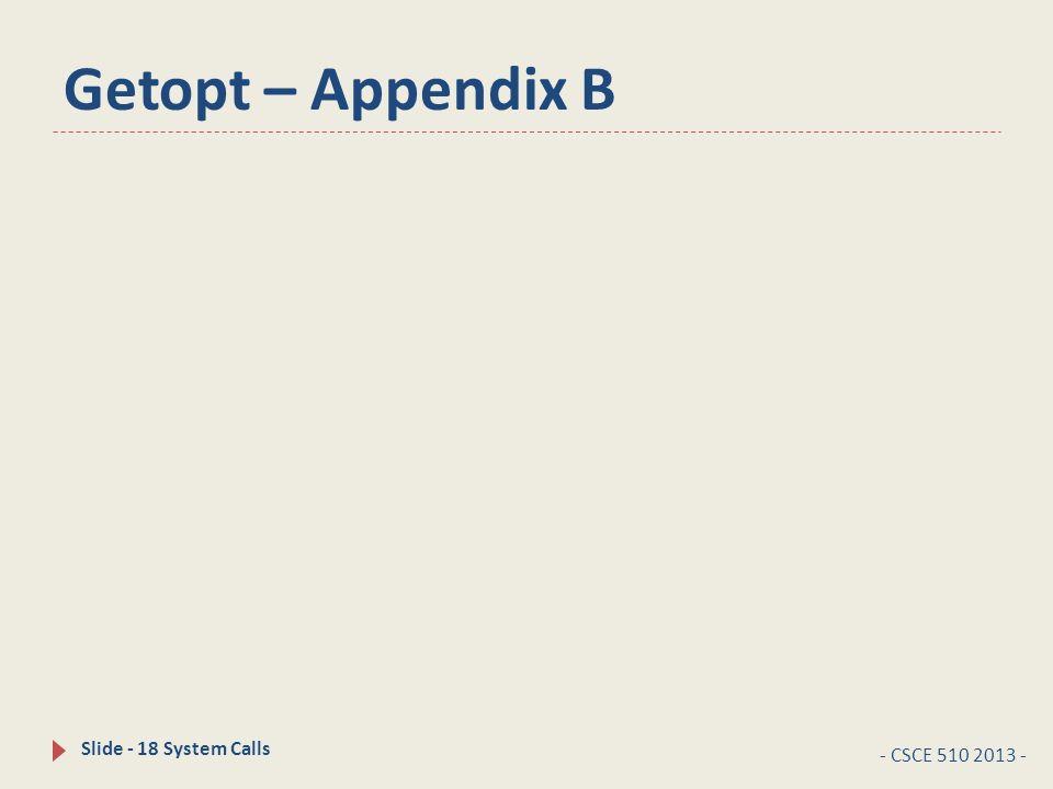 Getopt – Appendix B - CSCE 510 2013 - Slide - 18 System Calls