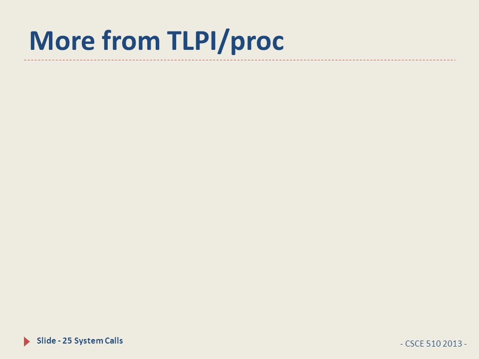 More from TLPI/proc - CSCE 510 2013 - Slide - 25 System Calls