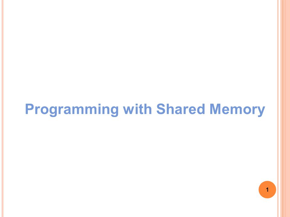 1 Programming with Shared Memory