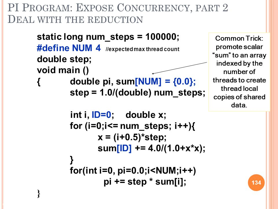 © 2009 Matthew J. Sottile, Timothy G. Mattson, and Craig E Rasmussen 134 PI P ROGRAM : E XPOSE C ONCURRENCY, PART 2 D EAL WITH THE REDUCTION static lo