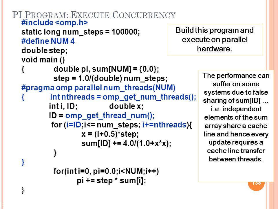 © 2009 Matthew J. Sottile, Timothy G. Mattson, and Craig E Rasmussen 138 PI P ROGRAM : E XECUTE C ONCURRENCY #include static long num_steps = 100000;