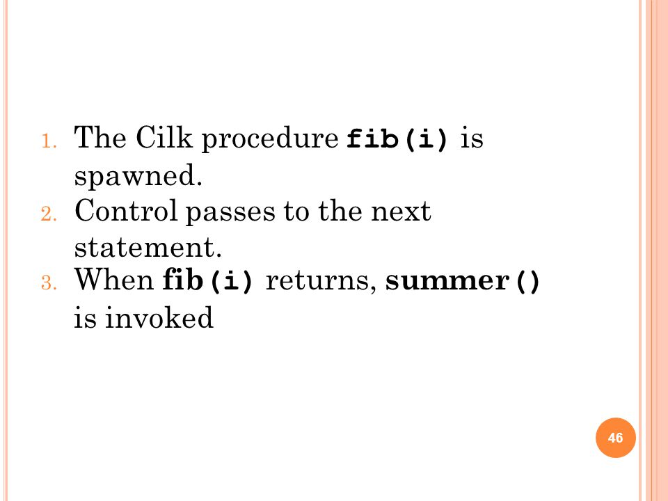 1. The Cilk procedure fib(i) is spawned. 2. Control passes to the next statement.