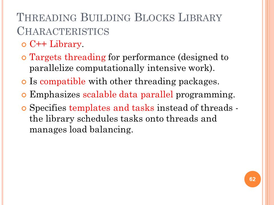 T HREADING B UILDING B LOCKS L IBRARY C HARACTERISTICS C++ Library. Targets threading for performance (designed to parallelize computationally intensi