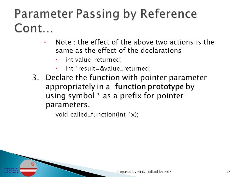  Note : the effect of the above two actions is the same as the effect of the declarations  int value_returned;  int *result=&value_returned; 3.Declare the function with pointer parameter appropriately in a function prototype by using symbol * as a prefix for pointer parameters.