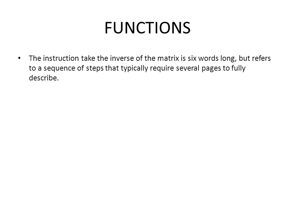 FUNCTIONS The instruction take the inverse of the matrix is six words long, but refers to a sequence of steps that typically require several pages to