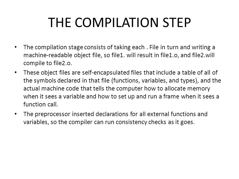 THE COMPILATION STEP The compilation stage consists of taking each. File in turn and writing a machine-readable object file, so file1. will result in
