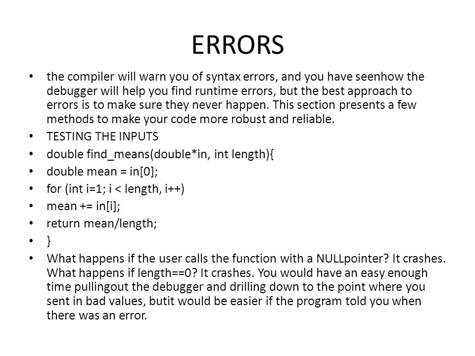 ERRORS the compiler will warn you of syntax errors, and you have seenhow the debugger will help you find runtime errors, but the best approach to erro