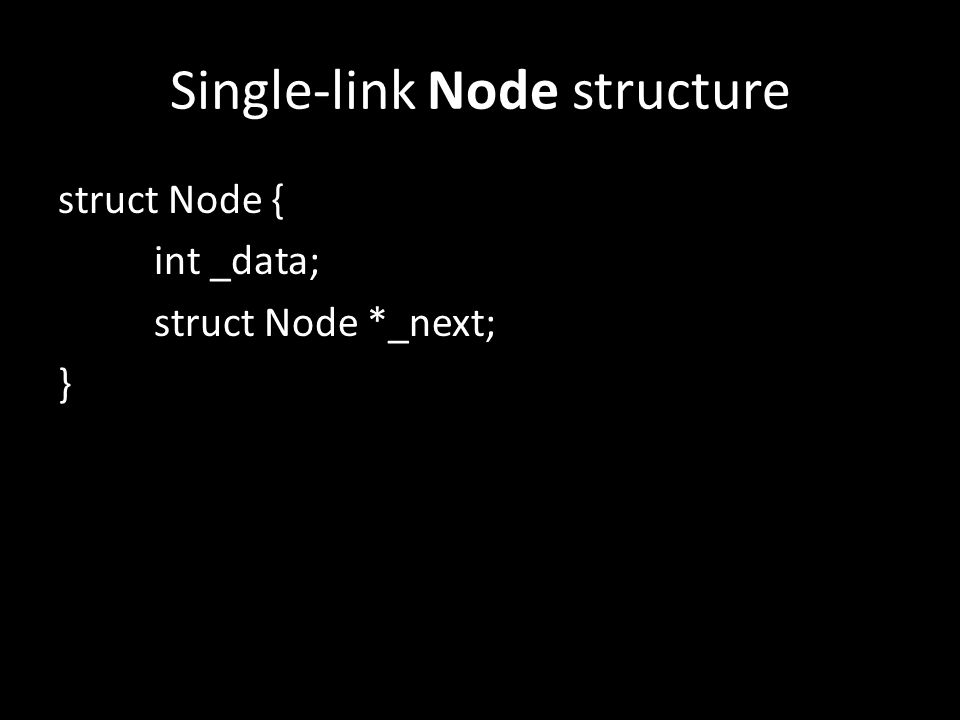 Single-link Node structure struct Node { int _data; struct Node *_next; }