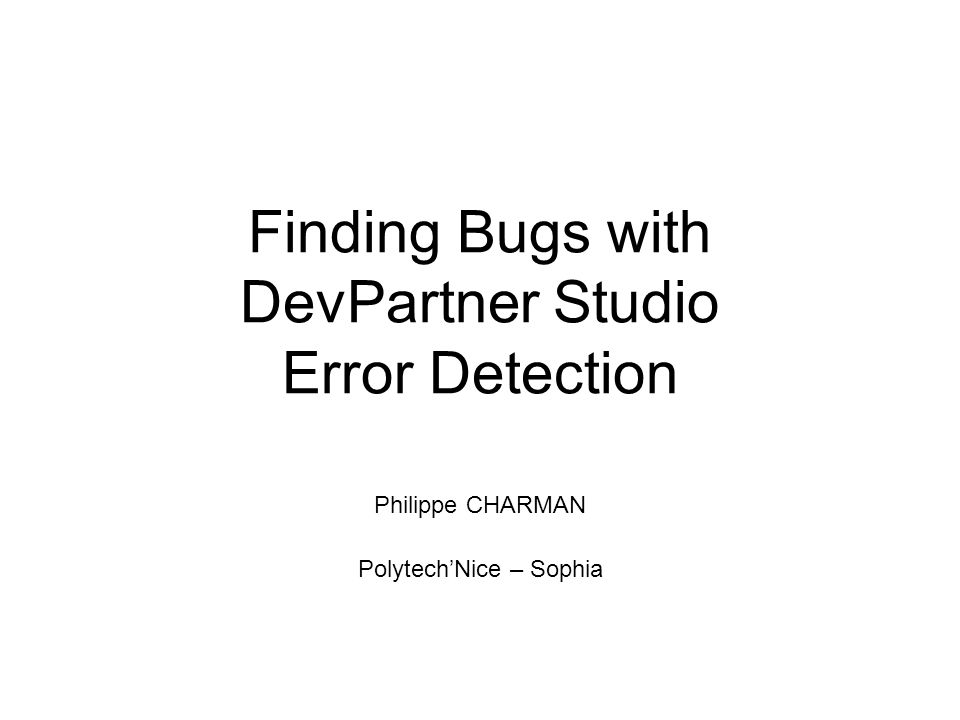 Finding Bugs with DevPartner Studio Error Detection Philippe CHARMAN Polytech'Nice – Sophia