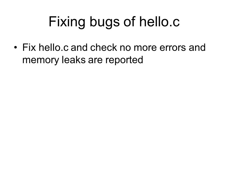 Fixing bugs of hello.c Fix hello.c and check no more errors and memory leaks are reported