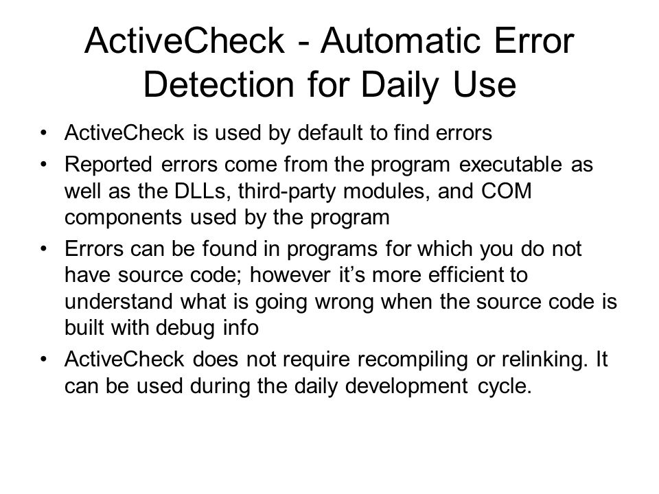 Errors detected by ActiveCheck (non-instrumented mode) Pointer and Leak Errors –Interface leak, memory leak, resource leak, etc.