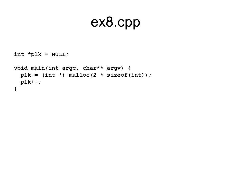 ex8.cpp int *plk = NULL; void main(int argc, char** argv) { plk = (int *) malloc(2 * sizeof(int)); plk++; }