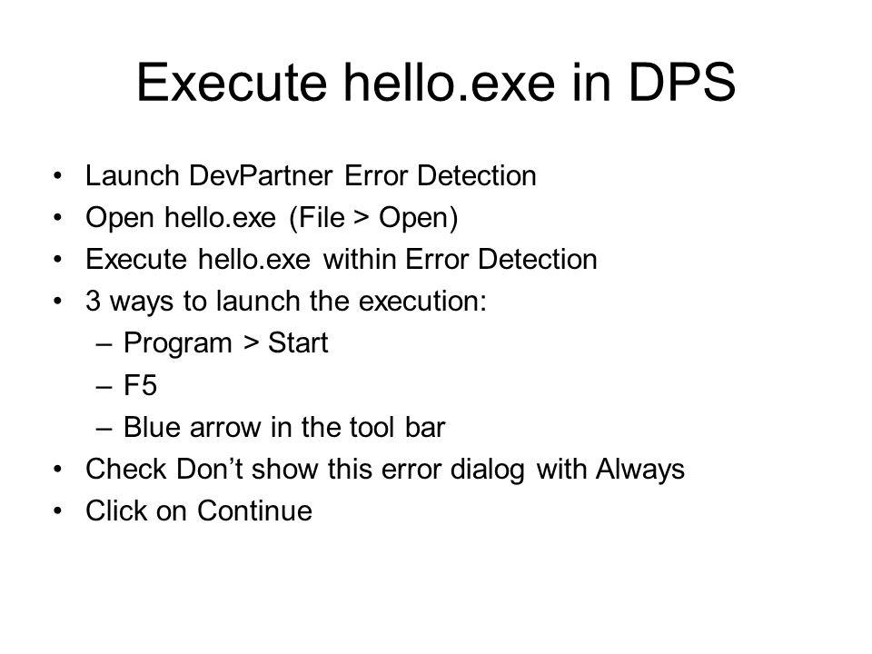 Execute hello.exe in DPS Launch DevPartner Error Detection Open hello.exe (File > Open) Execute hello.exe within Error Detection 3 ways to launch the