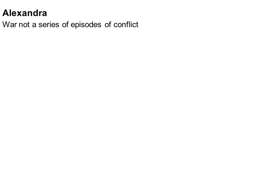 Alexandra War not a series of episodes of conflict Political institution
