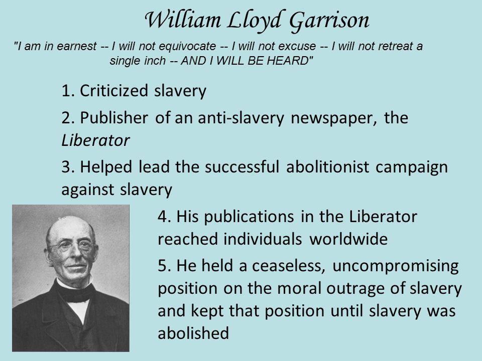 William Lloyd Garrison 1. Criticized slavery 2.