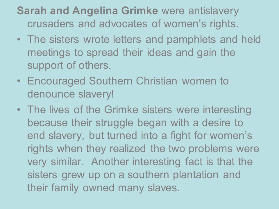 Sarah and Angelina Grimke were antislavery crusaders and advocates of women's rights.