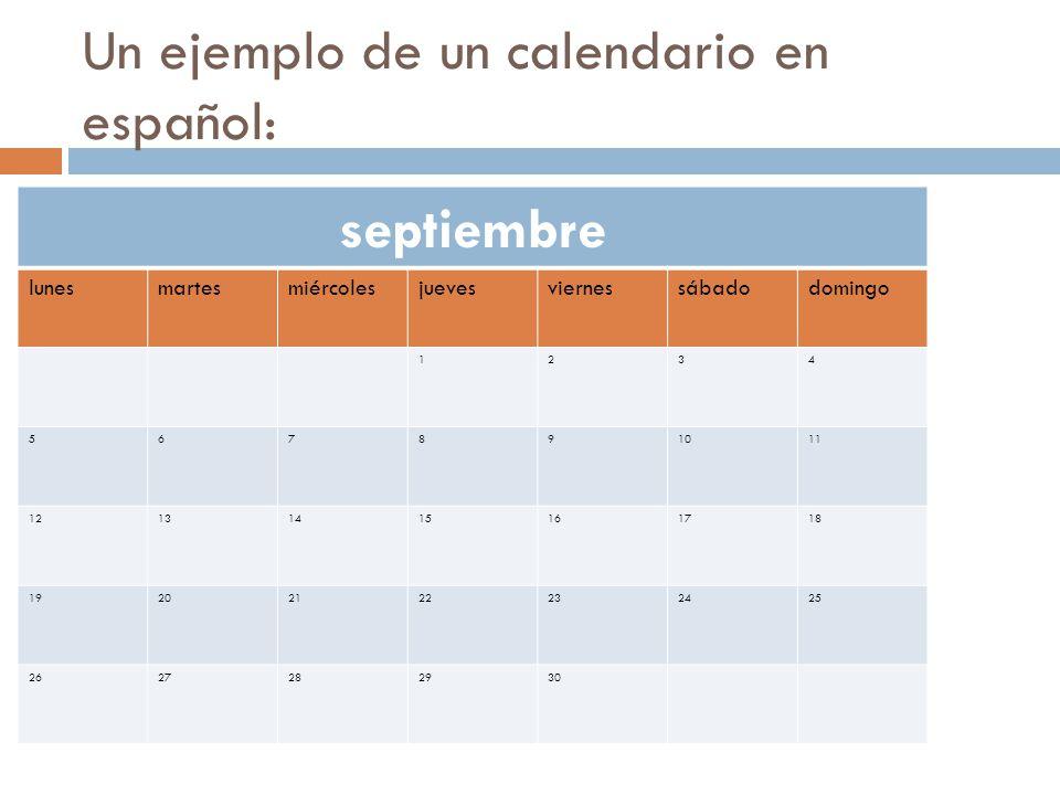 Un ejemplo de un calendario en español: septiembre lunesmartesmiércolesjuevesviernessábadodomingo 1234 567891011 12131415161718 19202122232425 2627282930