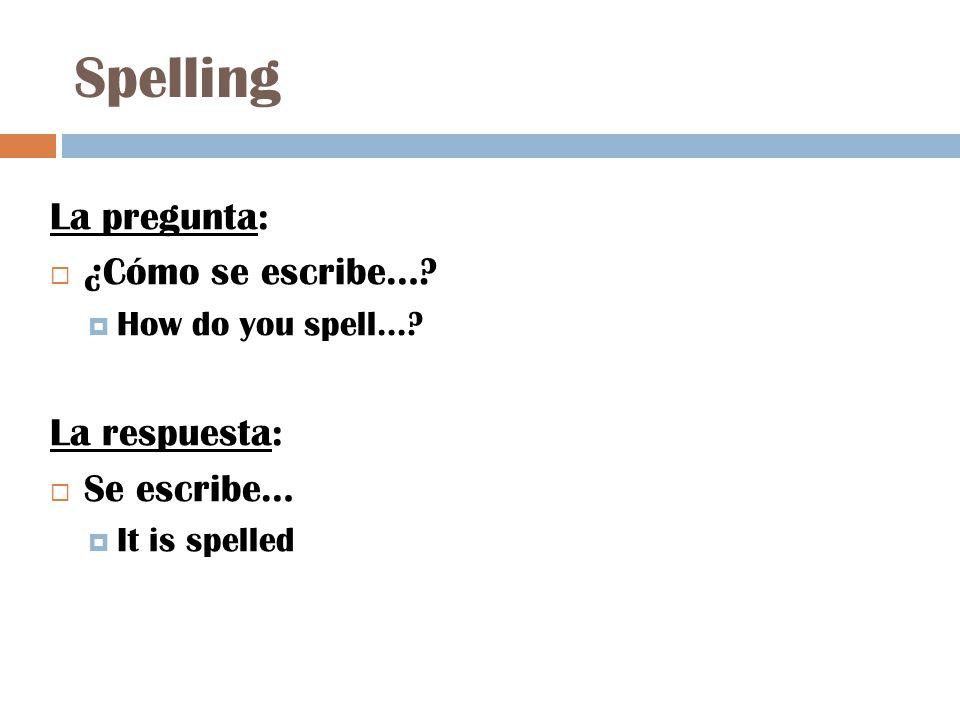 Spelling La pregunta:  ¿Cómo se escribe….  How do you spell….