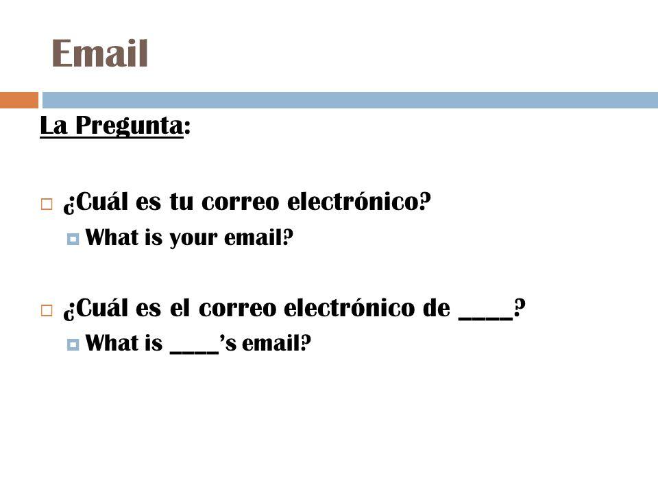 Email La Pregunta:  ¿Cuál es tu correo electrónico.