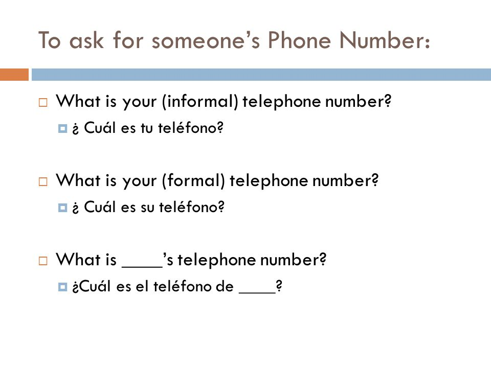 To ask for someone's Phone Number:  Things to notice: 1.