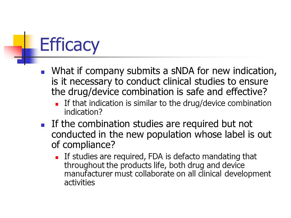 Efficacy What if company submits a sNDA for new indication, is it necessary to conduct clinical studies to ensure the drug/device combination is safe and effective.