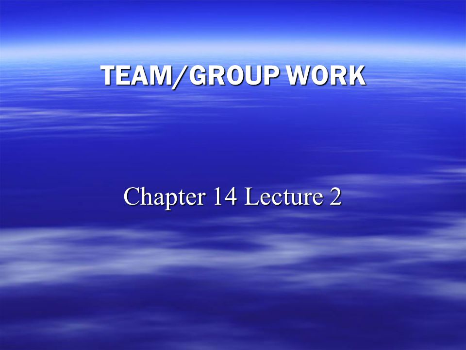 TEAM/GROUP WORK Chapter 14 Lecture 2