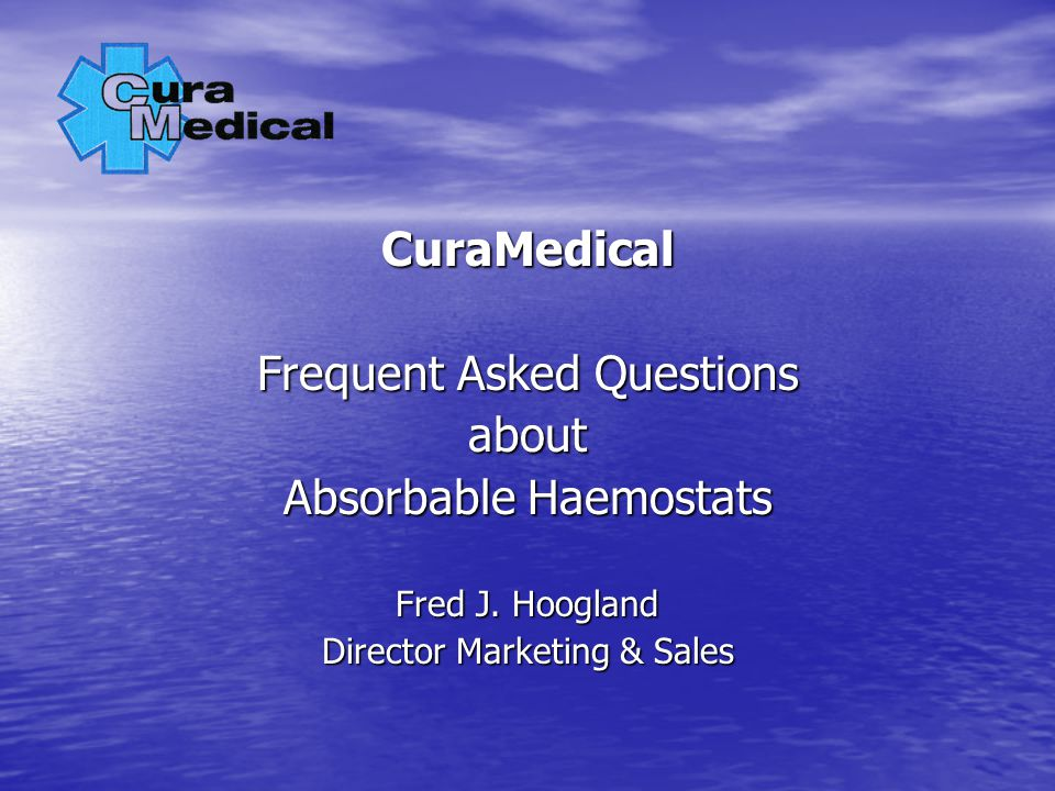 CuraMedical Frequent Asked Questions about Absorbable Haemostats Fred J.