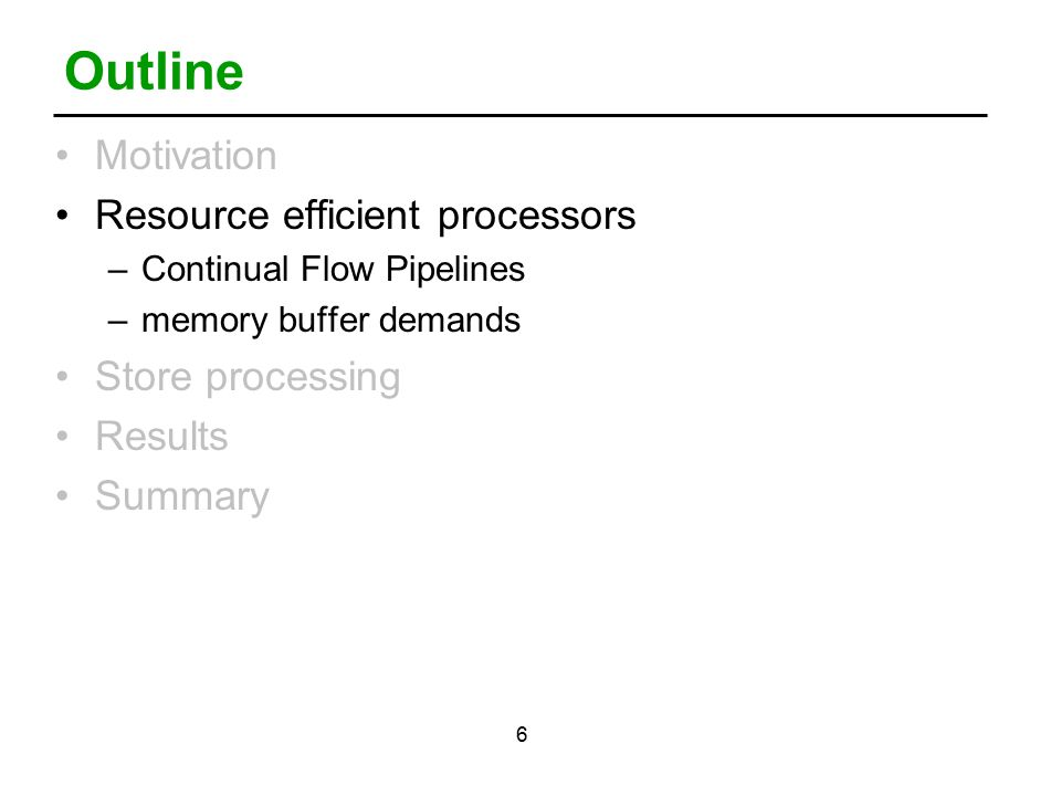 6 Outline Motivation Resource efficient processors –Continual Flow Pipelines –memory buffer demands Store processing Results Summary