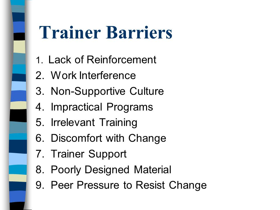 Trainer Barriers 1. Lack of Reinforcement 2. Work Interference 3.