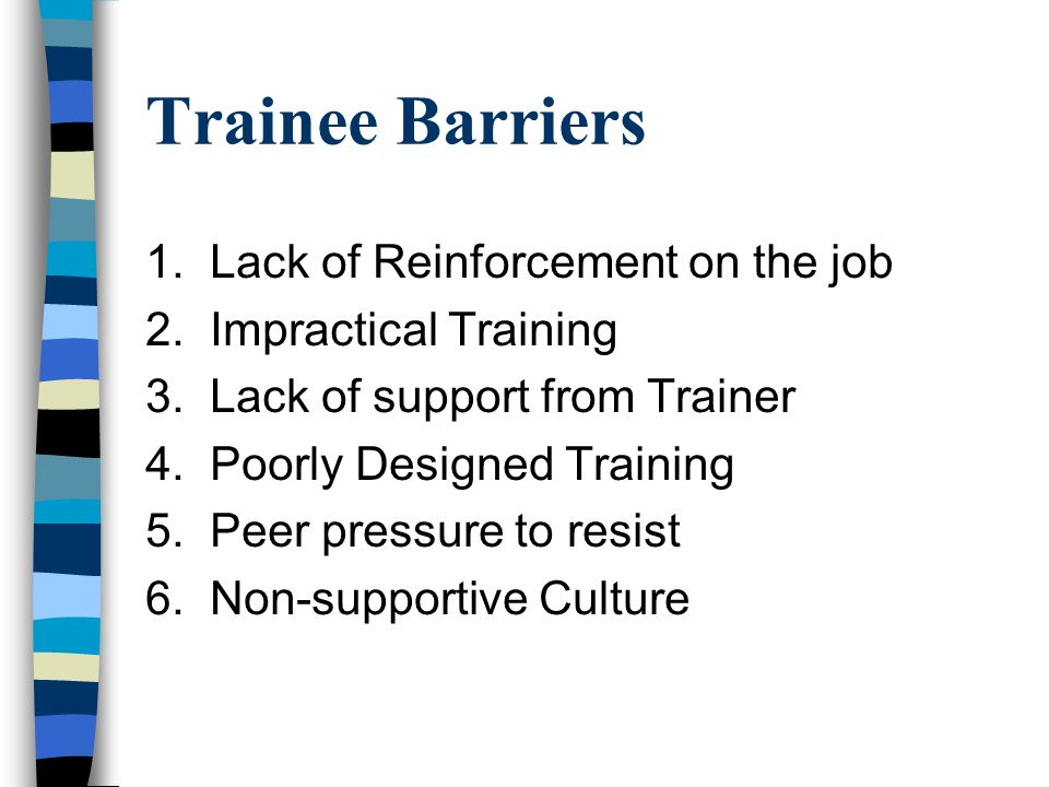 Trainee Barriers 1. Lack of Reinforcement on the job 2.